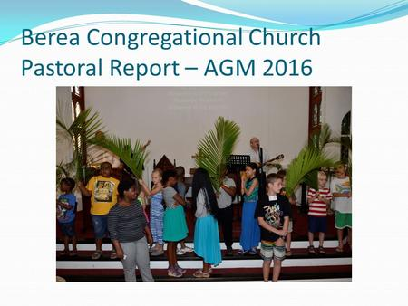 Berea Congregational Church Pastoral Report – AGM 2016.