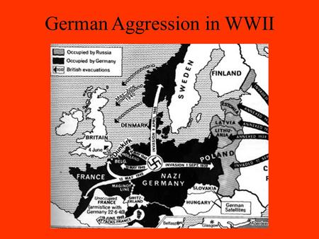 German Aggression in WWII. 1934 – Hitler re-arms Germany Treaty of Versailles limited Germany's army Hitler openly began building up the military US,