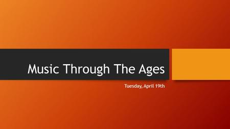 Music Through The Ages Tuesday, April 19th. Objectives Welcome Back! Wagner Review Continue Wagner Happy Tuesday!