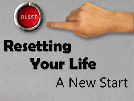 Resetting Your Life A New Start. Resetting Your Life Context: David settles the kingdom. David makes Solomon his heir to the throne. David collects and.