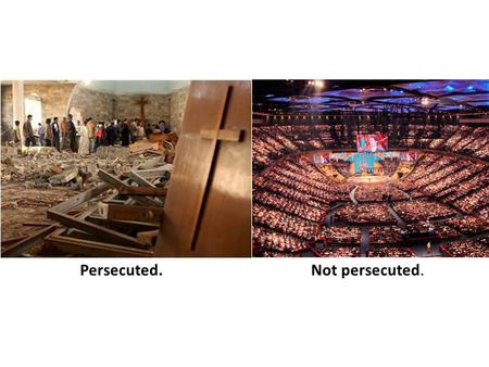 Persecuted.Not persecuted.. Blessed are those who are persecuted because of righteousness. Matt 5:10.
