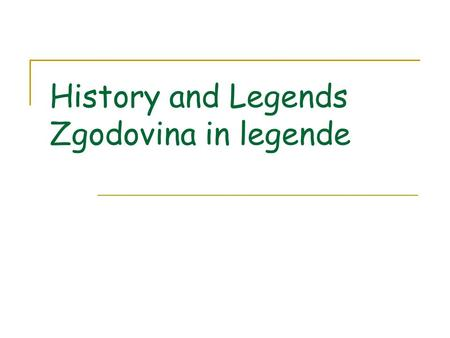 History and Legends Zgodovina in legende. Milestones I 6 th c. – Slavonic people on today's territory of Slovenia 7 th c. – the independent Duchy of Carantania.
