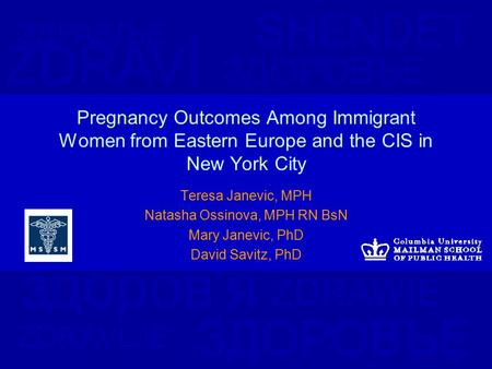 ЗДОРОВЪЕ SHENDET здоров'я ЗДРАВЉЕ ZDRAWIE ZDRAVLJE ZDRAVÍ ЗДОРОВЪЕ Pregnancy Outcomes Among Immigrant Women from Eastern Europe and the CIS in New York.