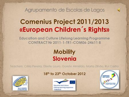 Comenius Project 2011/2013 «European Children´s Rights» Education and Culture Lifelong Learning Programme CONTRACT Nr 2011-1-TR1-COM06-24611 8 Mobility.