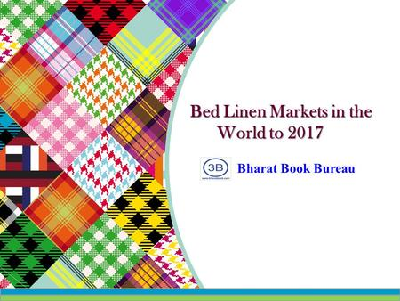 Bed Linen Markets in the World to 2017 Bharat Book Bureau.