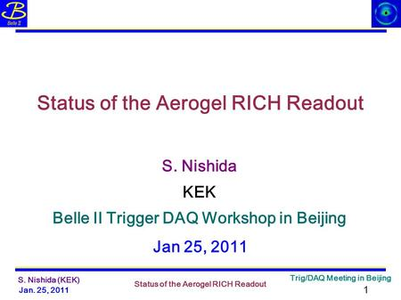 Jan. 25, 2011 Status of the Aerogel RICH Readout Trig/DAQ Meeting in Beijing 1 S. Nishida (KEK) S. Nishida Status of the Aerogel RICH Readout Belle II.