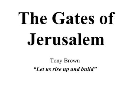 "The Gates of Jerusalem Tony Brown ""Let us rise up and build"""