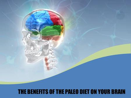 THE BENEFITS OF THE PALEO DIET ON YOUR BRAIN. Paleo diet is based on the type of foods presumed to have been eaten by the early humans. It is all about.