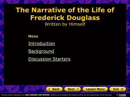 The Narrative of the Life of Frederick Douglass Written by Himself Introduction Background Discussion Starters Menu.