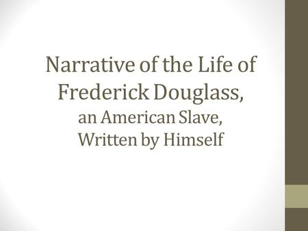 Narrative of the Life of Frederick Douglass, an American Slave, Written by Himself.