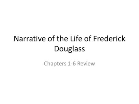 Narrative of the Life of Frederick Douglass Chapters 1-6 Review.