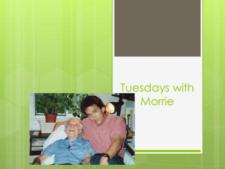 Tuesdays with Morrie. The Autobiography  Story of a person's life up until the point he or she is writing it  A narrative composed from personal experience.
