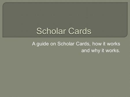 A guide on Scholar Cards, how it works and why it works.