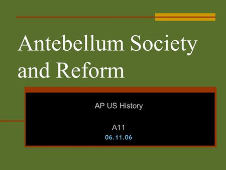 Antebellum Society and Reform AP US History A1106.11.06.