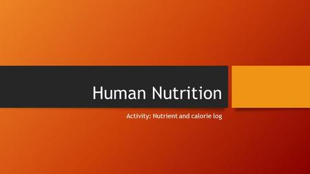 Human Nutrition Activity: Nutrient and calorie log.