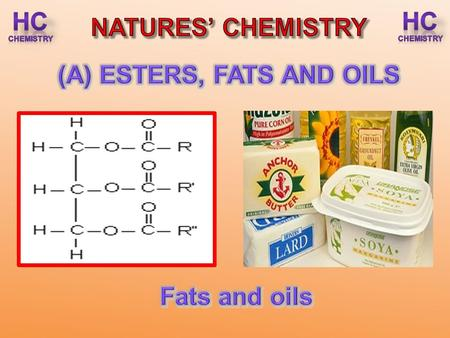 After completing this lesson you should be able to : Fats and oils are esters formed from the condensation of glycerol (propane-1,2,3- triol) and three.