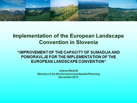 "Implementation of the European Landscape Convention in Slovenia ""IMPROVEMENT OF THE CAPACITY OF SUMADIJA AND POMORAVLJE FOR THE IMPLEMENTATION OF THE EUROPEAN."