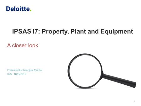 IPSAS I7: Property, Plant and Equipment Presented by: Georgina Muchai Date: 18/8/2015 A closer look 1.