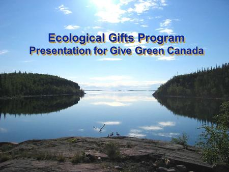 Ecological Gifts Program Presentation for Give Green Canada.