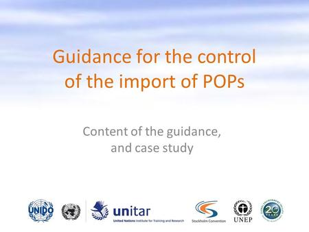 Guidance for the control of the import of POPs Content of the guidance, and case study.