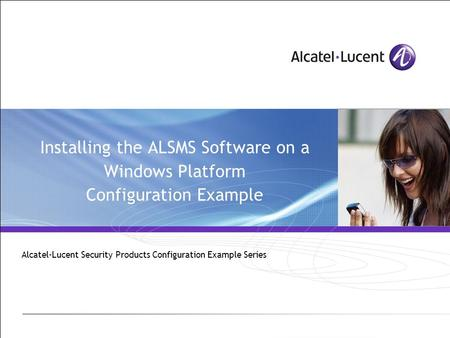 Installing the ALSMS Software on a Windows Platform Configuration Example Alcatel-Lucent Security Products Configuration Example Series.