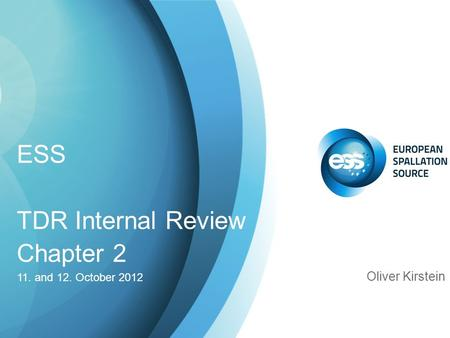 ESS TDR Internal Review Chapter 2 11. and 12. October 2012 Oliver Kirstein.