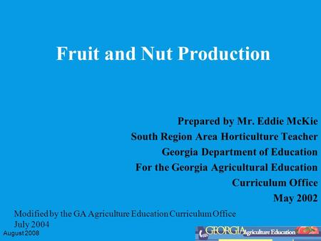 August 2008 Fruit and Nut Production Prepared by Mr. Eddie McKie South Region Area Horticulture Teacher Georgia Department of Education For the Georgia.