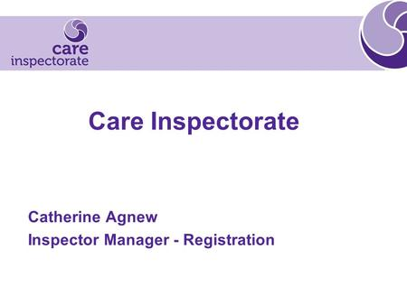 Care Inspectorate Catherine Agnew Inspector Manager - Registration.