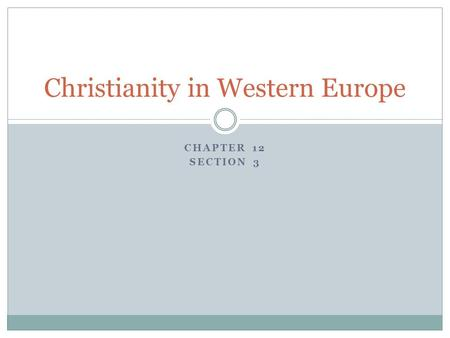 CHAPTER 12 SECTION 3 Christianity in Western Europe.