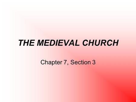 THE MEDIEVAL CHURCH Chapter 7, Section 3.