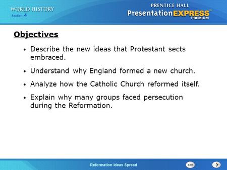 Section 4 Reformation Ideas Spread Describe the new ideas that Protestant sects embraced. Understand why England formed a new church. Analyze how the Catholic.