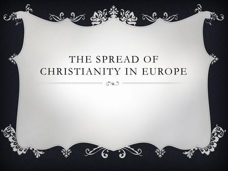 THE SPREAD OF CHRISTIANITY IN EUROPE. MONASTERIES AND CONVENTS  Monastery- secluded community where men work on prayer  Convent- religious community.