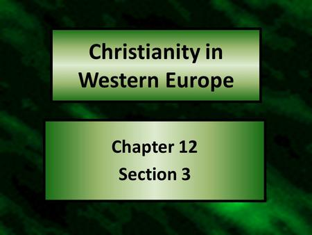 Christianity in Western Europe Chapter 12 Section 3.
