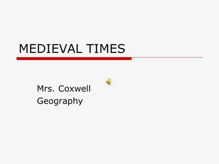 "MEDIEVAL TIMES Mrs. Coxwell Geography We're in the middle!  Medieval is Latin for ""Middle Ages.""  It is the 1,000 year period between Classical Europe."