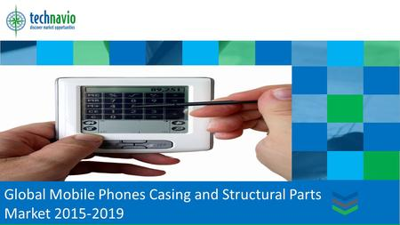 Global Mobile Phones Casing and Structural Parts Market 2015-2019 TechNavio Insights.