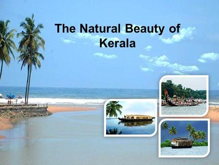 "The Natural Beauty of Kerala. Kerala – an epitome of true natural beauty Kerala - famously known as ""Gods own country"" - gets to enjoy unique geographical."