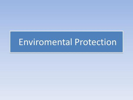 Enviromental Protection. Aim. to recognize new words in the texts, understand their meanings and use them discussing the topic; to watch video for the.