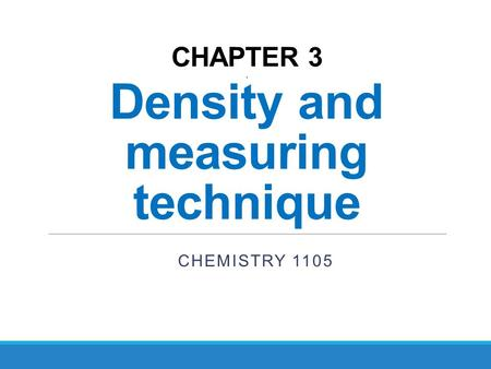 CHAPTER 3. Density and measuring technique CHEMISTRY 1105.
