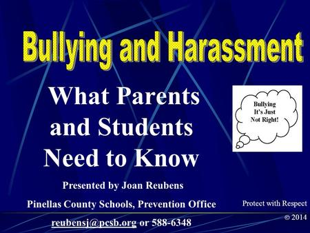 What Parents and Students Need to Know Presented by Joan Reubens Pinellas County Schools, Prevention Office or 588-6348 Protect with.