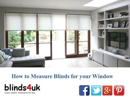 How to Measure Blinds for your Window. Measure Blinds and Shades You've chosen the proper custom blinds or shades to complete the planning you want in.