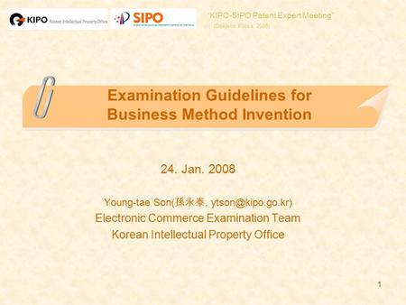 1 Examination Guidelines for Business Method Invention 24. Jan. 2008 Young-tae Son( 孫永泰, Electronic Commerce Examination Team Korean.