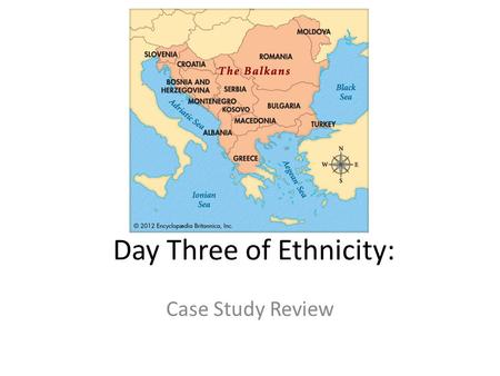 "Day Three of Ethnicity: Case Study Review. 1.View ""Crash Course Nationalism""."