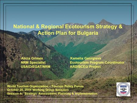 National & Regional Ecotourism Strategy & Action Plan for Bulgaria World Tourism Organization – Tourism Policy Forum October 20, 2004 Working Group Sessions.