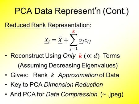 PCA Data Represent ' n (Cont.). PCA Simulation Idea: given Mean Vector Eigenvectors Eigenvalues Simulate data from Corresponding Normal Distribution.