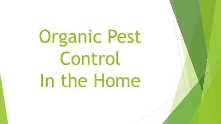 Organic Pest Control In the Home. What Will we be Talking About?  Safer Pest Control  Methods for specific pests  Plants for Pest Control