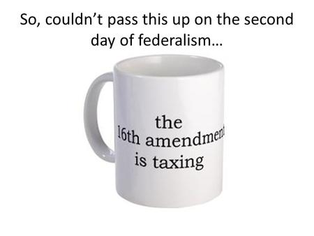 So, couldn't pass this up on the second day of federalism…