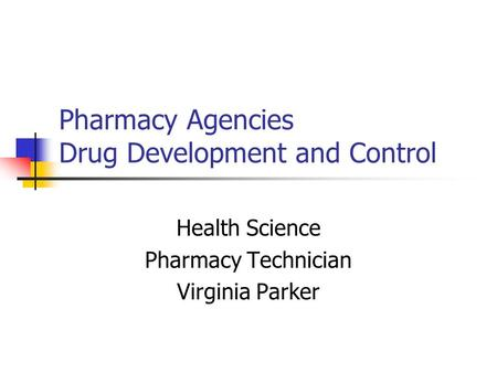 Pharmacy Agencies Drug Development and Control Health Science Pharmacy Technician Virginia Parker.