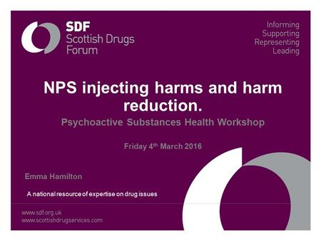 NPS injecting harms and harm reduction. Psychoactive Substances Health Workshop Friday 4 th March 2016 Emma Hamilton A national resource of expertise on.