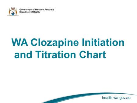 WA Clozapine Initiation and Titration Chart.  Clozapine is well recognised as a high risk medication  It was released in early 1970s and withdrawn from.