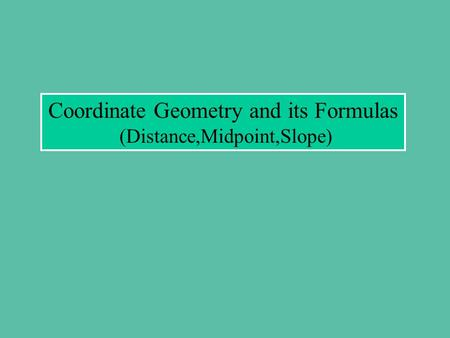 Coordinate Geometry and its Formulas (Distance,Midpoint,Slope)